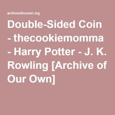 Double-Sided Coin - thecookiemomma Another prophecy throws Harry into a relationship he never would have picked for himself. Archive Of Our Own, Coins, Harry Potter, Relationship, Coining, Rooms, Relationships