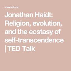 Jonathan Haidt: Religion, evolution, and the ecstasy of self-transcendence | TED Talk