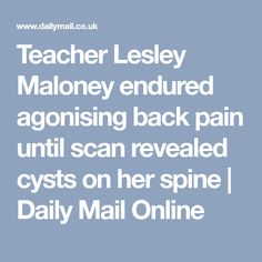 Teacher Lesley Maloney endured agonising back pain until scan revealed cysts on her spine | Daily Mail Online