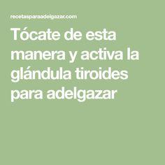 Tócate de esta manera y activa la glándula tiroides para adelgazar Math Equations, Thyroid Gland, Get Skinny, Exercises, Health, Bonito, Beauty