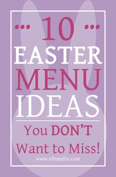Whether you are having a large family dinner or you're celebrating Easter with just your own little family, you don't want to miss these Easter menu ideas.