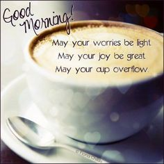 Good Morning May Your Cup Overflow Pictures, Photos, and Images for Facebook, Tumblr, Pinterest, and Twitter