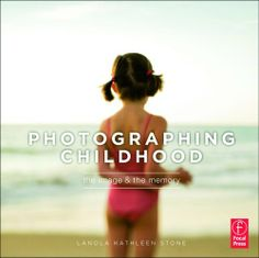 Photographing Childhood: The Image and the Memory by LaNola Stone, http://www.amazon.com/dp/0240818180/ref=cm_sw_r_pi_dp_6obJsb03DCHDY