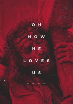 Jesus loves us... oh how He loves us.