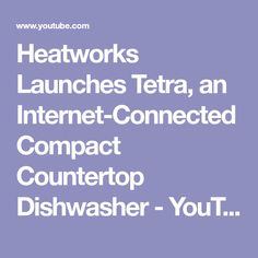 Heatworks Launches Tetra, an Internet-Connected Compact Countertop Dishwasher - YouTube
