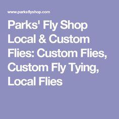 Parks' Fly Shop Local & Custom Flies: Custom Flies, Custom Fly Tying, Local Flies