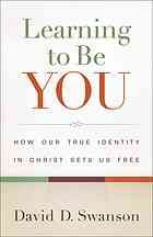 Learning to be you : how our true identity in Christ sets us free #Identity January 2014