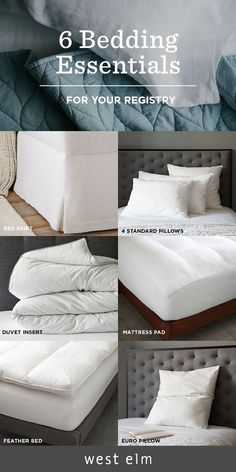 Don't forget to add these 6 bedding essentials to your registry: 1 bed skirt, 4 standard pillows, 1 duvet insert, 1 mattress pad, 1 feather bed, and a set of euro pillows. Everything you need for a good night's sleep!