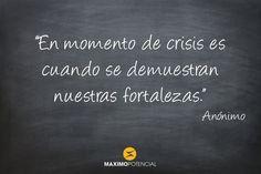 """""""En momento de crisis es cuando se demuestran nuestras fortalezas."""" – Anónimo   MaximoPotencial Citas"""