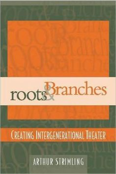 Roots & Branches: Creating Intergenerational Theater