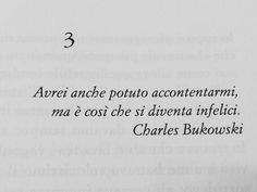 "lovejsnotover: """"Avrei anche potuto accontentarmi, ma è così che si diventa infelici."" — Charles Bukowski "" Italian Words, Italian Quotes, Great Quotes, Inspirational Quotes, Healing Words, Story Instagram, Charles Bukowski, Tumblr Quotes, Love Words"