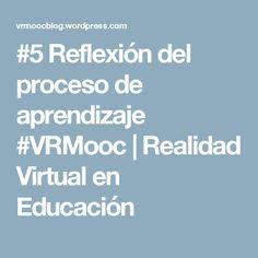 #5 Reflexión del proceso de aprendizaje #VRMooc   Realidad Virtual en Educación