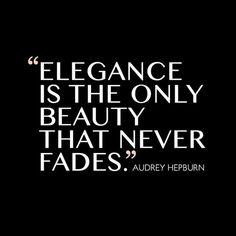 """""""A elegância é a única beleza que nunca se desvanece."""""""