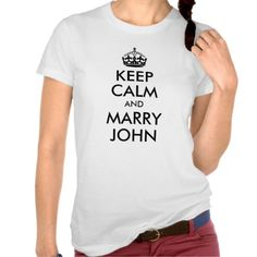 Keep Calm and Marry John Shirt.don't ever marry john Cool T Shirts, Tee Shirts, Tees, Keep Calm T Shirts, Camping, Trendy Tops, Casual Tops, Christmas Shirts, Christmas Ideas