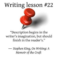 """Wrting tips. """"Description begins in the writer's imagination, but should finish in the reader's."""" ― Stephen King, On Writing: A Memoir of the Craft"""