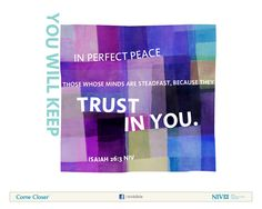 Isaiah NIV In perfect peace those whose minds are steadfast, because they trust in You. Peace Bible Verse, Niv Bible, Bible Verses, Perfect Peace, You Are Perfect, Isaiah 26 3, Peace Quotes, Peace On Earth, Faith In God