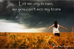 Let me cry in rain, so you can't see my tears. Love Failure Quotes For Him. Love Failure Quotes For Her. Von Humboldt, Love Failure Quotes, Bad Storms, Rain Wallpapers, Love Rain, Infj Personality, Shayari Image, Deal With Anxiety, Anxiety Help