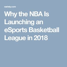 Why the NBA Is Launching an eSports Basketball League in 2018