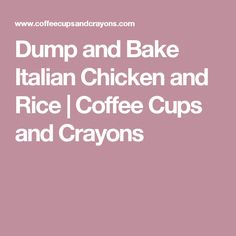 Dump and Bake Italian Chicken and Rice | Coffee Cups and Crayons