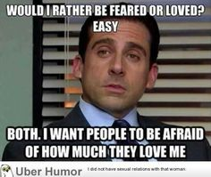 Okay, that's actually one of the coolest things Michael Scott has said