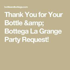 Thank You for Your Bottle & Bottega La Grange Party Request!
