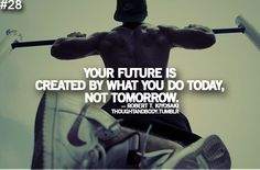 Your future is created by what you do today, not tomorrow. | www.MuscleQuotes.com