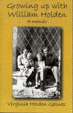 Growing Up with William Holden: A Memoir by Virginia Holden Gaines, http://www.amazon.com/