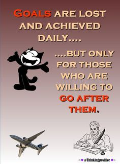 Goals are lost and achieved daily….….but only for those who are willing to go after them. #Thinkingpositive