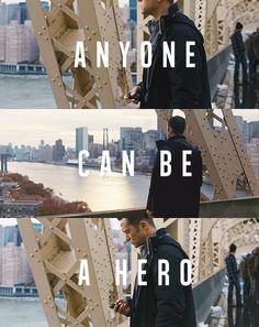 """Anyone can be a hero."""