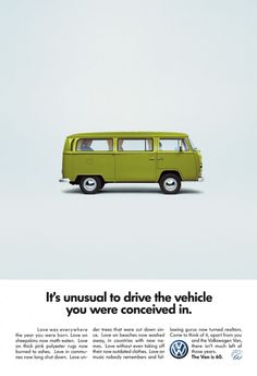 Volkswagen - It's unusual to drive the vehicle you were conceived in.  LOL!