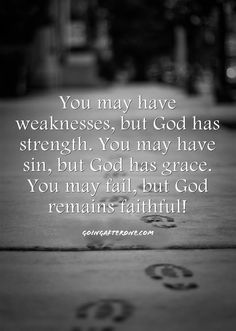 You may have weaknesses, but God has strength!