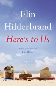 Your ultimate beach reading list, including Here'€™s to Us by Elin Hilderbrand.