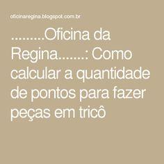 .........Oficina da Regina.......: Como calcular a quantidade de pontos para fazer peças em tricô