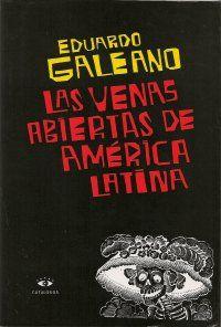 LAS VENAS ABIERTAS DE AMERICA LATINA (Eduardo Galeano)