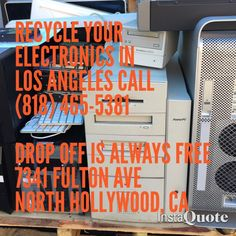Recycle your Electronics in  Los Angeles Call (818)...