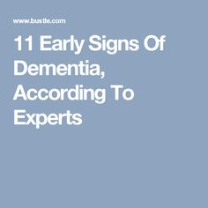 11 Early Signs Of Dementia, According To Experts
