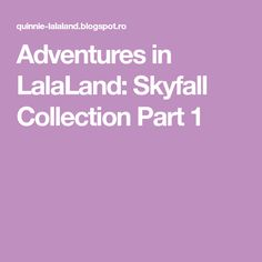 Adventures in LalaLand: Skyfall Collection Part 1