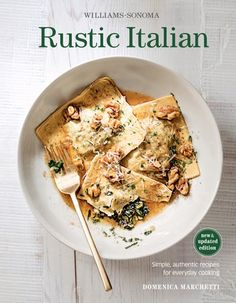Rustic Italian Williams Sonoma Revised Edition Simple, authentic recipes for everyday cooking book Rustic Italian, Italian Home, Electric Skillet Recipes, Everyday Italian, Recipe F, Cast Iron Recipes, Pastry And Bakery, Cast Iron Cooking, New Recipes