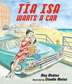 Tìa Isa wants a car / Meg Medina ; illustrated by Claudio Muñoz