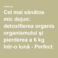 Cel mai sănătos mic dejun: detoxifierea organismului şi pierderea a 6 kg într-o lună - Perfect Ask