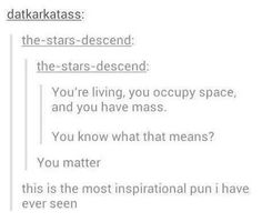 The most inspirational pun there ever was:   33 Puns That Are Way Funnier Than They Should Be