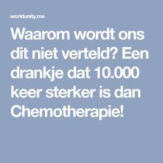 Waarom wordt ons dit niet verteld? Een drankje dat 10.000 keer sterker is dan Chemotherapie!