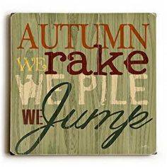 Autumn We Rake Wood Sign This Autumn We Rake wood sign by Artist Misty Diller adds a festive style to your fall decor. The sign is a hand distressed planked wood design made of birch wood. The sign co