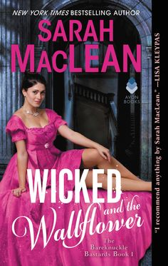 Wicked and the Wallflower (The Bareknuckle Bastards #1) by Sarah MacLean – out June 19, 2018 (click to preorder)