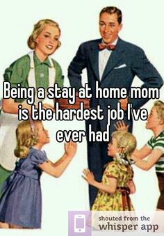 Being a stay at home mom is the hardest job I've ever had
