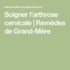 Soigner l'arthrose cervicale | Remèdes de Grand-Mère