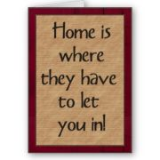 Home is where they have to let you in!