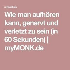 Wie man aufhören kann, genervt und verletzt zu sein (in 60 Sekunden) | myMONK.de