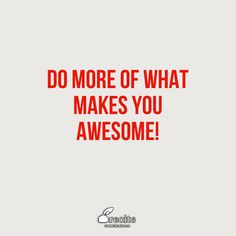 Do more of what makes you awesome! - Quote From Recite.com #RECITE #QUOTE