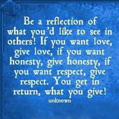 Be a reflectio of what you'd like to see in others!